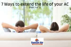 7 ways to extend the life of your AC (part 1 of 2)